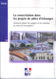 Couverture de l'ouvrage La concertation dans les projets de pôles d'échanges. Comment placer les usagers... (Dossiers CERTU N° 178, interface, urbanisme, déplacements)