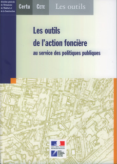 Couverture de l'ouvrage Les outils de l'action fonciére au service des politiques publiques