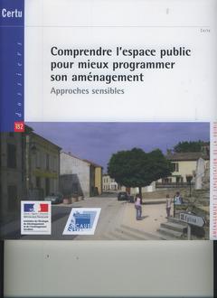 Couverture de l'ouvrage Comprendre l'espace public pour mieux programmer son aménagement. Approches sensibles (Dossiers CERTU N° 182, Aménagement et exploitation de la voirie)