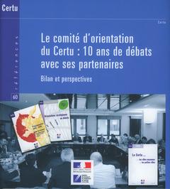 Couverture de l'ouvrage Le comité d'orientation du Certu : 10 ans de débats avec ses partenaires. Bilans et perspectives (Références CERTU N° 60)