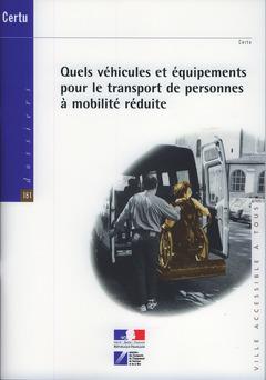 Couverture de l'ouvrage Quels véhicules et équipements pour le transport de personnes à mobilité réduite (Dossiers CERTU N° 181)