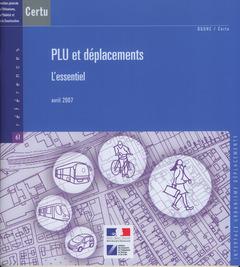 Couverture de l'ouvrage PLU et déplacements. L'essentiel avril 2007 (Références CERTU N° 61, interface urbanisme déplacements)