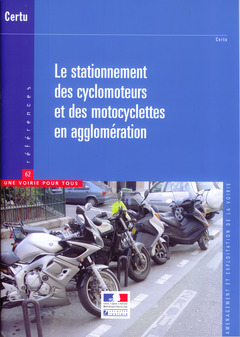 Couverture de l'ouvrage Le stationnement des cyclomoteurs et des motocyclettes en agglomération (Références CERTU N° 62, une voirie pour tous, aménagement et exploitation de la voirie