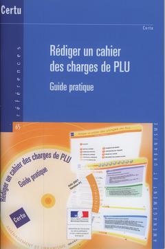 Couverture de l'ouvrage Rédiger un cahier des charges de PLU. Guide pratique (Références CERTU N° 65, aménagement et urbanisme, avec CD-ROM)