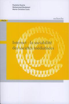 Couverture de l'ouvrage Internet : la sociabilité des sociétés médiatisés (Coll. Recherches du PUCA N° 182)