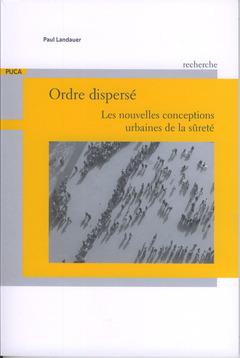 Couverture de l'ouvrage Ordre dispersé. Les nouvelles conceptions urbaines de la sûreté
