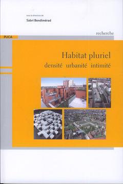 Couverture de l'ouvrage Habitat pluriel : densité, urbanité, intimité (Recherche du PUCA N° 199)