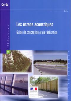 Couverture de l'ouvrage Les écrans acoustiques. Guide de conception et de réalisation (Références CERTU N° 68, environnement)