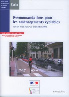 Couverture de l'ouvrage Recommandations pour les aménagements cyclables. Version mise à jour en septembre 2008... (Références CERTU N° 77)