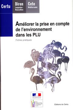 Couverture de l'ouvrage Améliorer la prise en compte de l'environnement dans les PLU. Fiches pratiques (Dossiers CERTU N° 197, avec CD-ROM)