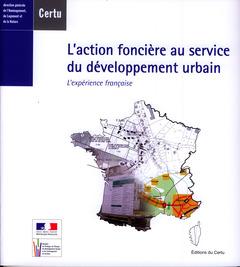 Couverture de l'ouvrage L'action foncière au service du développement urbain : l'expérience française (Références CERTU N° 78) Bilingue français/anglais