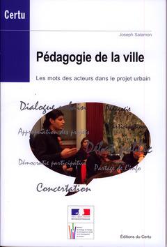 Couverture de l'ouvrage Pédagogie de la ville. Les mots des acteurs dans le projet urbain (Débats CERTU N° 59)