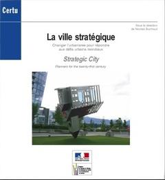 Couverture de l'ouvrage La ville stratégique : changer l'urbanisme pour répondre aux défis urbains mondiaux... (Débats CERTU N° 62)