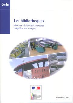 Couverture de l'ouvrage Les bibliothèques. Vers des réalisations durables adaptées aux usagers (Dossiers CERTU N° 200)