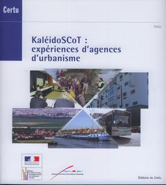 Couverture de l'ouvrage KaléidoSCot : expériences d'agences d'urbanisme (Dossiers CERTU N° 202)