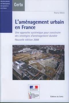 Couverture de l'ouvrage L'aménagement urbain en France. Une approche systémique pour construire des stratégies d'aménagement durable (Nvlle Edition 2008) (Débats CERTU N° 64)