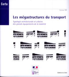 Couverture de l'ouvrage Les mégastructures du transport. Typologie architecturale et urbaine des grands équipements de la mobilité (Débats CERTU N° 65)