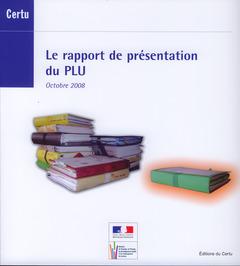 Couverture de l'ouvrage Le rapport de présentation du PLU. Octobre 2008 (Références CERTU N° 85)