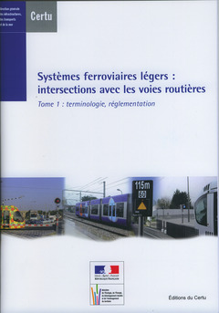 Couverture de l'ouvrage Systèmes ferroviaires légers : intersections avec les voies routières Tome 1 : terminologie, réglementation (Références CERTU N° 86)