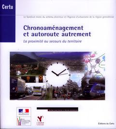 Couverture de l'ouvrage Chronoaménagement et autoroute autrement. La proximité au secours du territoire (Débats CERTU N° 67) avec CD-ROM