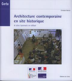 Couverture de l'ouvrage Architecture contemporaine en site historique. 6 sites lyonnais en débat (Dossiers CERTU N° 210)