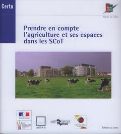 Couverture de l'ouvrage Prendre en compte l'agriculture et ses espaces dans les SCoT