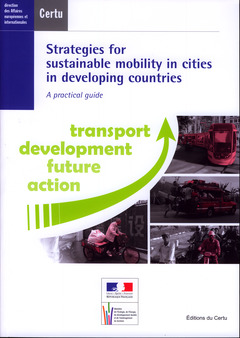 Couverture de l'ouvrage Strategies for sustainable mobility in cities in developing countries. A pratical guide. Transport development future action (Dossiers CERTU N° 214)