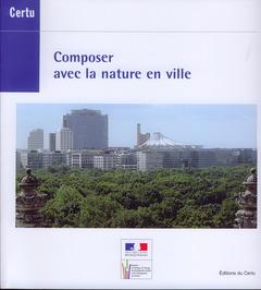 Couverture de l'ouvrage Composer avec la nature en ville (Références CERTU N° 92)
