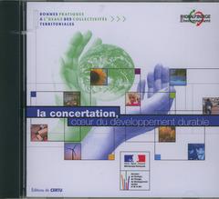 Couverture de l'ouvrage La concertation, coeur du développement durable (Bonnes pratiques à l'usage des collectivités territoriales) CD-ROM