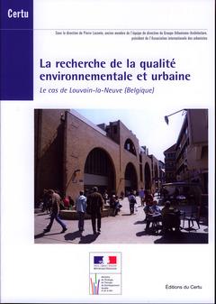Couverture de l'ouvrage La recherche de la qualité environnementale et urbaine. Le cas de Louvain-laNeuve (Belgique) (Débats CERTU N° 61)