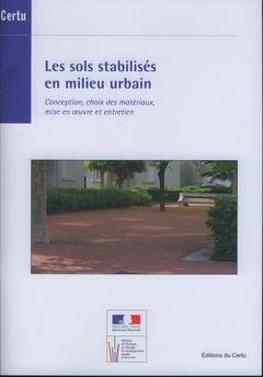 Couverture de l'ouvrage Les sols stabilisés en milieu urbain. Conception, choix des matériaux, mise en oeuvre et entretien (Références CERTU N° 95)