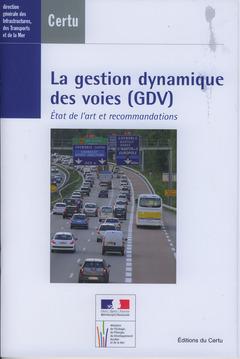 Couverture de l'ouvrage La gestion dynamique des voies (GDV). État de l'art et recommandations (Dossiers CERTU N° 217, avec CD-ROM)