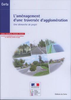 Couverture de l'ouvrage L'aménagement d'une traversée d'agglomération. Une démarche de projet (Références CERTU N° 100, avec CD-ROM)