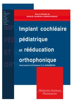 Couverture de l'ouvrage Implant cochléaire pédiatrique et rééducation orthophonique. Comment adapter des pratiques