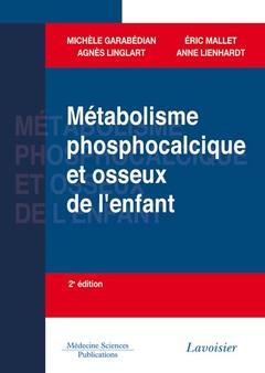 Couverture de l'ouvrage Métabolisme phosphocalcique et osseux de l'enfant