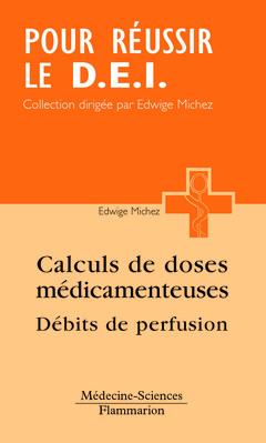 Couverture de l'ouvrage Calcul des doses médicamenteuses, débits de perfusion (Coll. Pour réussir le D.E.I.)