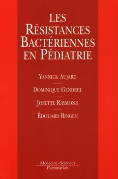 Couverture de l'ouvrage Les résistances bactériennes en pédiatrie