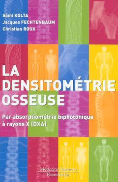 Couverture de l'ouvrage La densitométrie osseuse : par absorptiométrie biphotonique à rayons X (DXA)