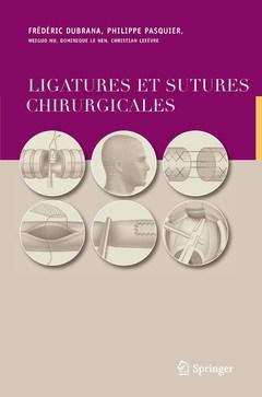 Couverture de l'ouvrage Ligatures et sutures chirurgicales