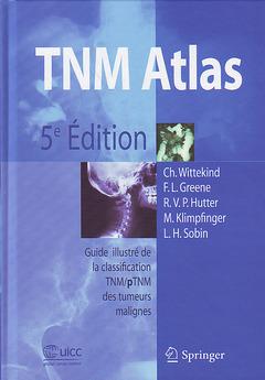 Couverture de l'ouvrage TNM Atlas : Guide illustré de la classification TNM/pTNM des tumeurs malignes