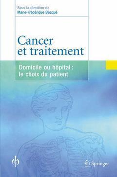 Couverture de l'ouvrage Cancer et traitement, domicile ou hôpital