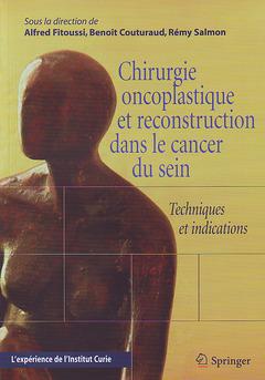Couverture de l'ouvrage Chirurgie oncoplastique et reconstitution dans le cancer du sein. Techniques et indications. L'expérience de l'Institut Curie