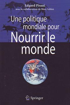 Couverture de l'ouvrage Une politique mondiale pour nourrir le monde