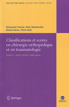 Couverture de l'ouvrage Classifications & scores en chirurgie orthopédique & en traumatologie, Vol. 1: Hanche, genou, rachis