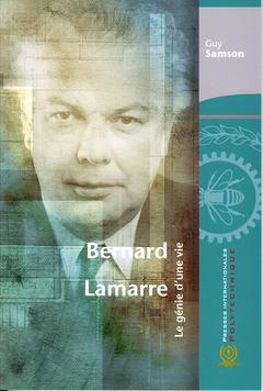 Couverture de l'ouvrage Bernard Lamarre. Le génie d'une vie