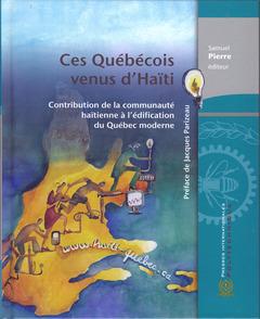 Couverture de l'ouvrage Ces Québécois venus d'Haïti. Contribution de la communauté haïtienne à l'édification du Québec moderne