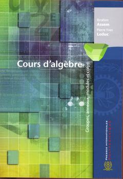 Couverture de l'ouvrage Cours d'algèbre. Groupes, anneaux, modules & corps