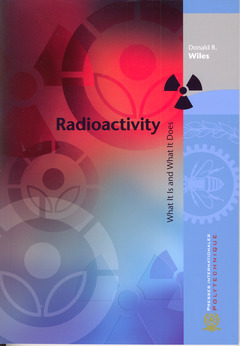 Couverture de l'ouvrage Radioactivity. What it is and what is does
