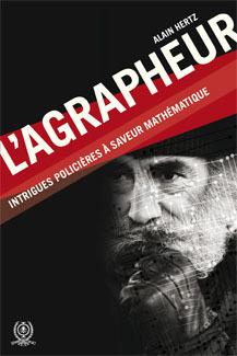 Couverture de l'ouvrage L'agrapheur. Intrigues policières à saveur mathématique