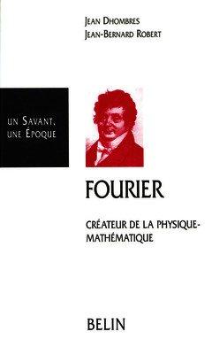 Couverture de l'ouvrage Fourier : créateur de la physique mathématique (Un savant, une époque)